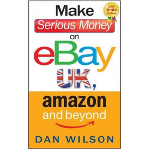 Make Serious Money on eBay UK, Amazon and Beyond