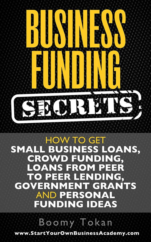 Business Funding Secrets, How to get Small Business Loan, Crowdfunding, Loans from Peer to Peer Lending Etc
