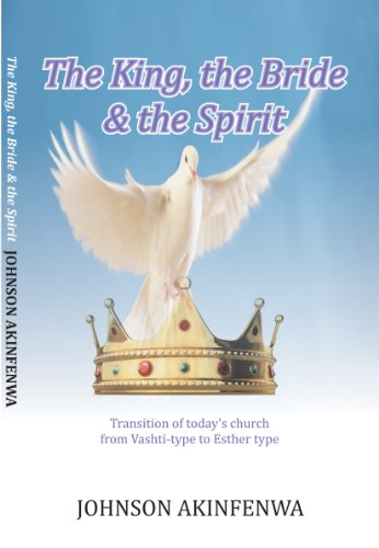 THE KING, THE BRIDE & THE SPIRIT by JOHNSON AKINFENWA