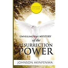 Unveiling the Mystery of the Ressurection Power by Johnson Akinfenwa